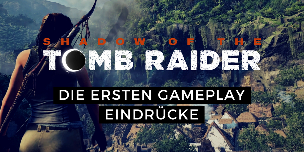 Neues von der E3 inkl. ersten Shadow of the Tomb Raider Gameplay Videos